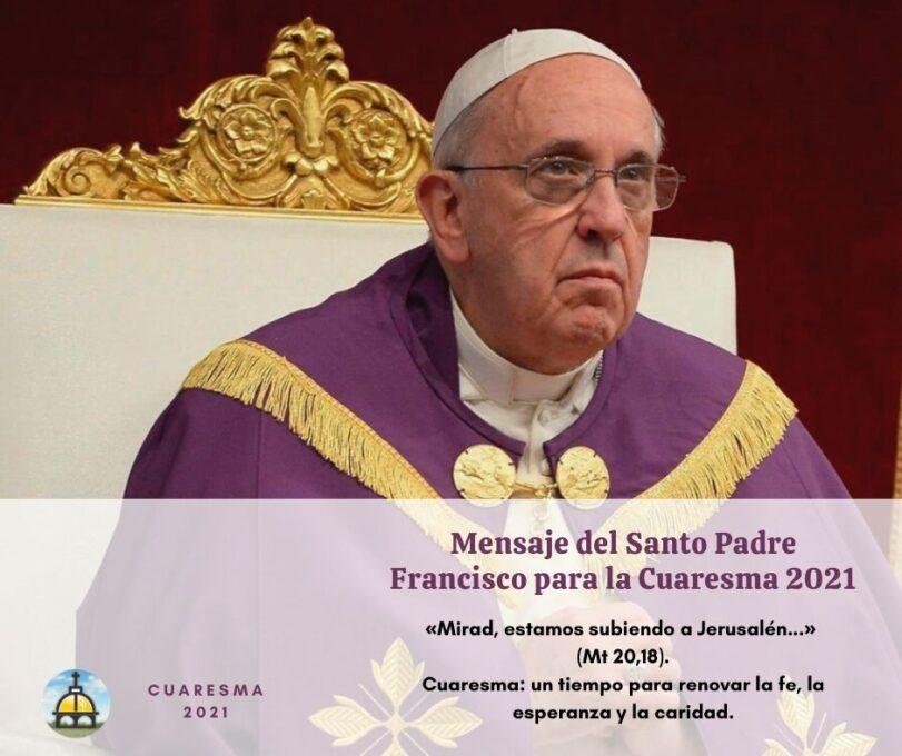 Mensaje del Santo Padre Francisco para la Cuaresma 2021, 12.02.2021
